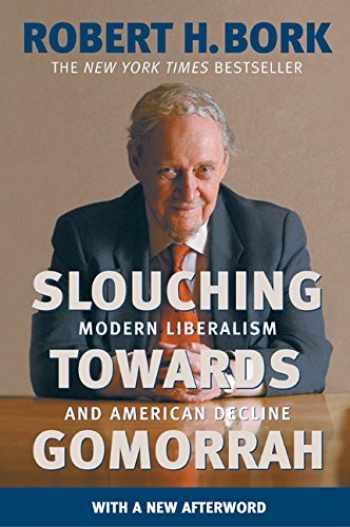 9780060573119-0060573112-Slouching Towards Gomorrah: Modern Liberalism and American Decline