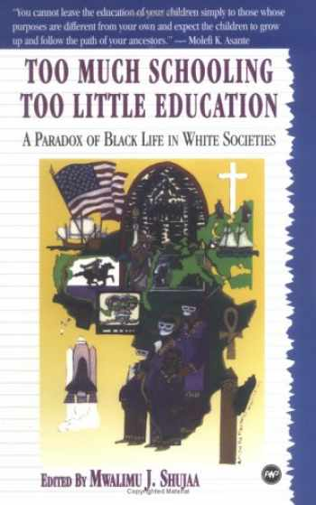 9780865433861-0865433860-Too Much Schooling, Too Little Education: A Paradox of Black Life in White Societies