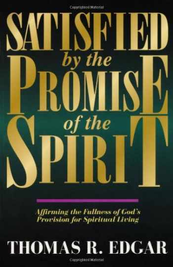 9780825425103-0825425107-Satisfied by the Promise of the Spirit: Affirming the Fullness of God's Provision for Spiritual Living