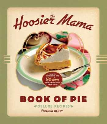 9781572841437-1572841435-The Hoosier Mama Book of Pie: Recipes, Techniques, and Wisdom from the Hoosier Mama Pie Company