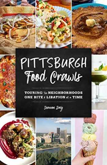 9781493045709-1493045709-Pittsburgh Food Crawls: Touring the Neighborhoods One Bite and Libation at a Time