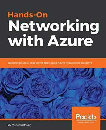 9781788998222-1788998227-Hands-On Networking with Azure: Build large-scale, real-world apps using Azure networking solutions