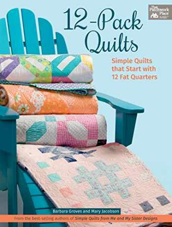 9781604688115-1604688114-12-Pack Quilts: Simple Quilts that Start with 12 Fat Quarters