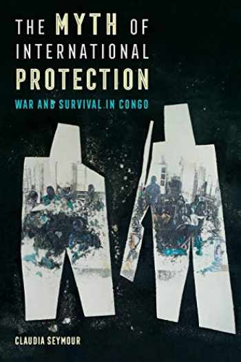 9780520299849-0520299841-The Myth of International Protection: War and Survival in Congo (Volume 43) (California Series in Public Anthropology)