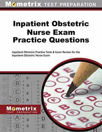 9781516700080-1516700082-Inpatient Obstetric Nurse Exam Practice Questions: Inpatient Obstetric Practice Tests & Exam Review for the Inpatient Obstetric Nurse Exam