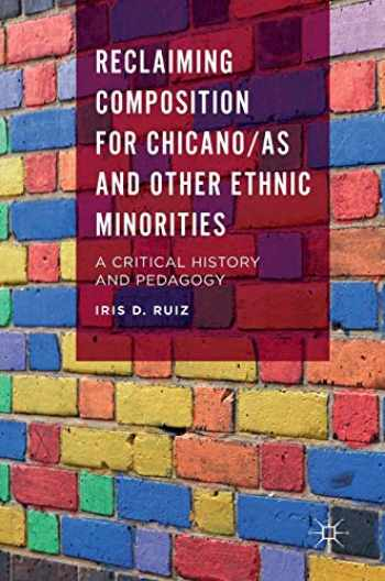 9781137536723-1137536721-Reclaiming Composition for Chicano/as and Other Ethnic Minorities: A Critical History and Pedagogy
