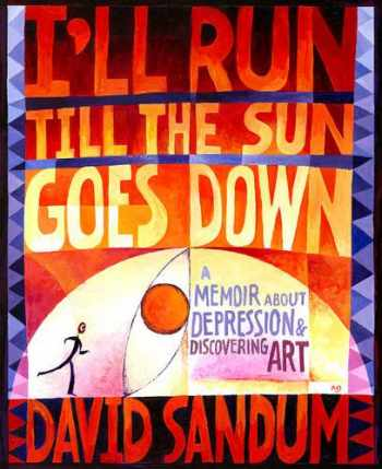 9780985581527-0985581522-I'll Run Till the Sun Goes Down: A Memoir About Depression and Discovering Art