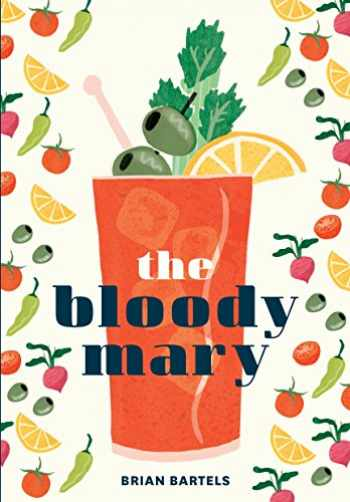 9781607749981-160774998X-The Bloody Mary: The Lore and Legend of a Cocktail Classic, with Recipes for Brunch and Beyond