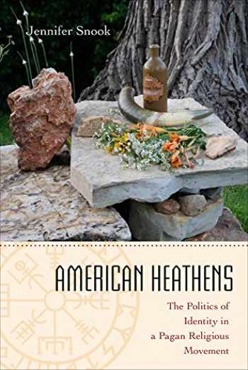 9781439910979-1439910979-American Heathens: The Politics of Identity in a Pagan Religious Movement
