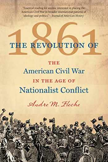 9781469613680-1469613689-The Revolution of 1861: The American Civil War in the Age of Nationalist Conflict (Civil War America)