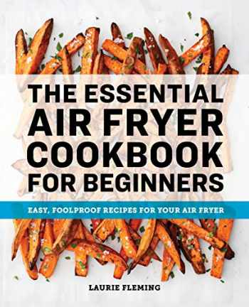 9781646111510-1646111516-The Essential Air Fryer Cookbook for Beginners: Easy, Foolproof Recipes for Your Air Fryer