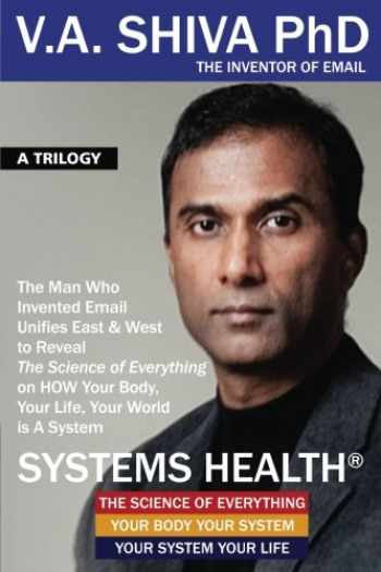 9780997040289-0997040289-Systems Health: The Man Who Invented Email Unifies East & West to Reveal The Science of Everything on HOW Your Body, Your Life, Your World is A System