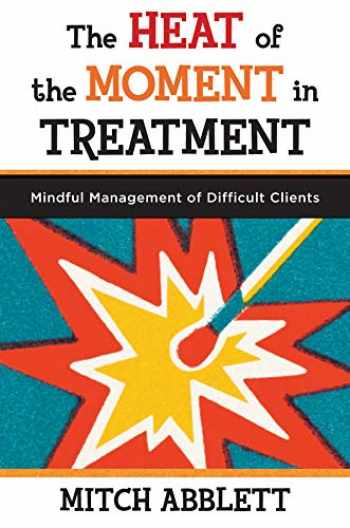 9780393708318-0393708314-The Heat of the Moment in Treatment: Mindful Management of Difficult Clients (Norton Professional Books (Paperback))