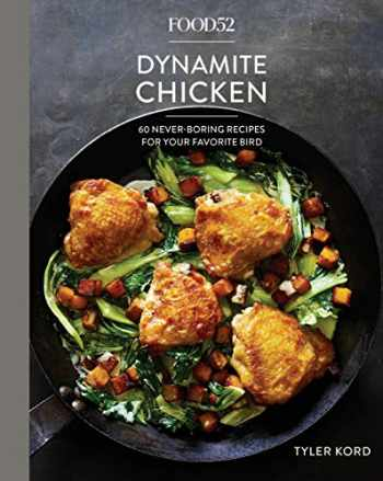 9781524759001-1524759007-Food52 Dynamite Chicken: 60 Never-Boring Recipes for Your Favorite Bird [A Cookbook] (Food52 Works)
