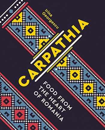 9781623719548-1623719542-Carpathia: Food from the Heart of Romania (A Cookbook)