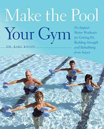 9781612430140-1612430147-Make the Pool Your Gym: No-Impact Water Workouts for Getting Fit, Building Strength and Rehabbing from Injury