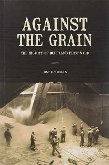 9780615620527-0615620523-Against the Grain: The History of Buffalo's First Ward