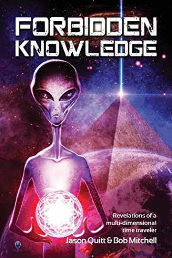 9781530570195-1530570190-Forbidden Knowledge: Revelations of a multi-dimensional time traveler