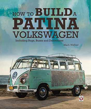9781787115002-1787115003-How to Build a Patina Volkswagen: Including Bugs, Buses and Derivatives
