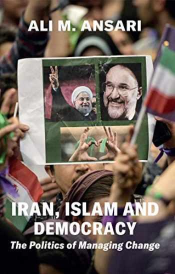 9781909942981-1909942987-Iran, Islam and Democracy: The Politics of Managing Change