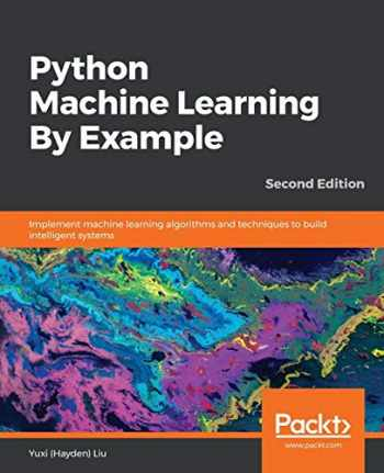 9781789616729-1789616727-Python Machine Learning By Example: Implement machine learning algorithms and techniques to build intelligent systems, 2nd Edition