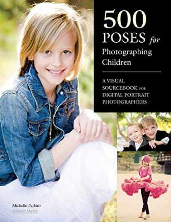 9781608954834-1608954838-500 Poses for Photographing Children: A Visual Sourcebook for Digital Portrait Photographers