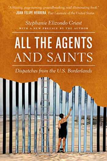 9781469659244-1469659247-All the Agents and Saints, Paperback Edition: Dispatches from the U.S. Borderlands