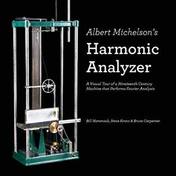 9780983966173-0983966176-Albert Michelson's Harmonic Analyzer: A Visual Tour of a Nineteenth Century Machine that Performs Fourier Analysis