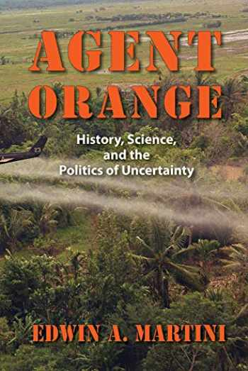 9781558499751-155849975X-Agent Orange: History, Science, and the Politics of Uncertainty (Culture and Politics in the Cold War and Beyond)