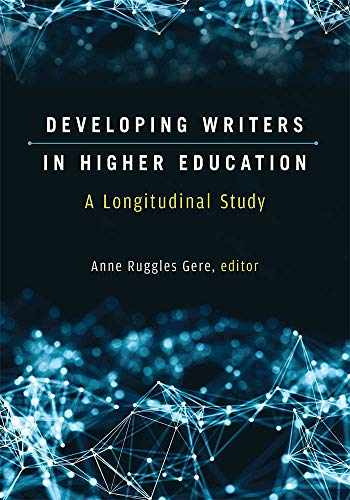 9780472037384-0472037382-Developing Writers in Higher Education: A Longitudinal Study (Sweetland Digital Rhetoric Collaborative)