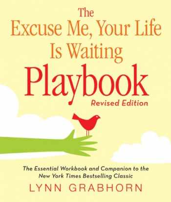9781571746412-1571746412-The Excuse Me, Your Life Is Waiting Playbook: Revised Edition