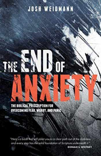 9781621579731-1621579735-The End of Anxiety: The Biblical Prescription for Overcoming Fear, Worry, and Panic