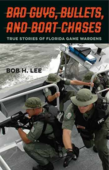 9780813062440-0813062446-Bad Guys, Bullets, and Boat Chases: True Stories of Florida Game Wardens
