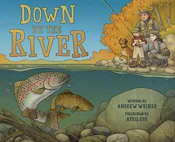 9781419722936-141972293X-Down by the River: A Family Fly Fishing Story