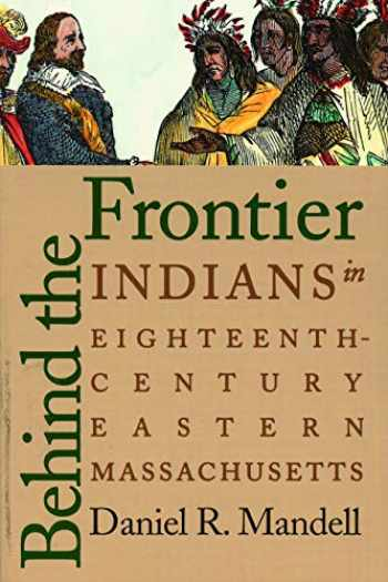 9780803282490-0803282494-Behind the Frontier: Indians in Eighteenth-Century Eastern Massachusetts