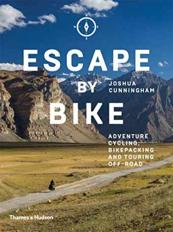 9780500293508-0500293503-Escape by Bike: Adventure Cycling, Bikepacking and Touring Off-Road