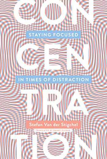 9780262538565-0262538563-Concentration: Staying Focused in Times of Distraction (The MIT Press)