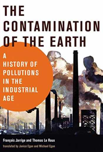 9780262043830-0262043831-The Contamination of the Earth: A History of Pollutions in the Industrial Age (History for a Sustainable Future)