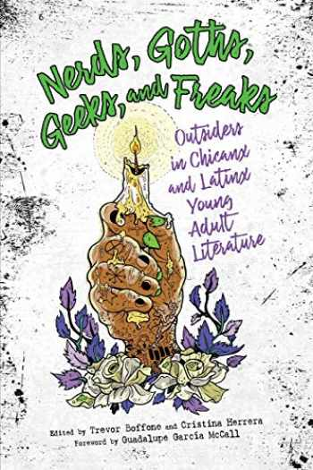 9781496827463-1496827465-Nerds, Goths, Geeks, and Freaks: Outsiders in Chicanx and Latinx Young Adult Literature (Children's Literature Association Series)