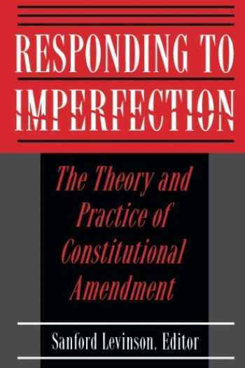 9780691025704-0691025703-Responding to Imperfection - The Theory and Practice of Constitutional Amendment