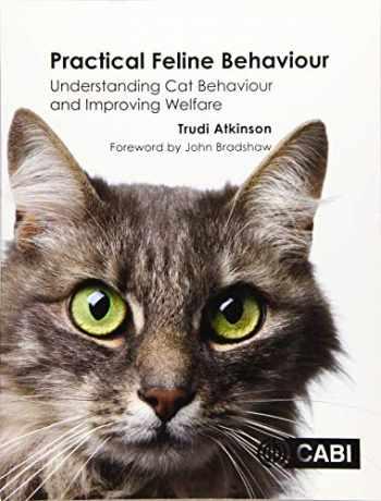 9781780647838-1780647832-Practical Feline Behaviour: Understanding Cat Behaviour and Improving Welfare