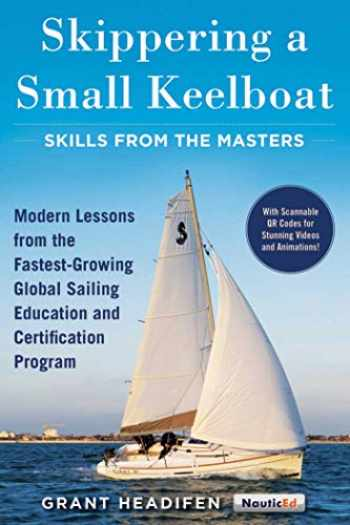 9781944824044-1944824049-Skippering a Small Keelboat: Skills from the Masters: Modern Lessons From the Fastest-Growing Global Sailing Education and Certification Program