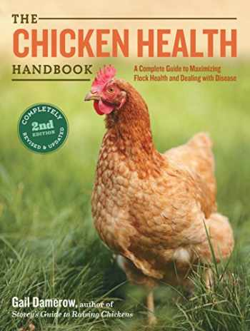 9781612124797-1612124798-The Chicken Health Handbook: A Complete Guide to Maximizing Flock Health and Dealing With Disease