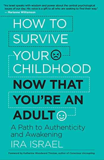 9781608685073-1608685071-How to Survive Your Childhood Now That You're an Adult: A Path to Authenticity and Awakening