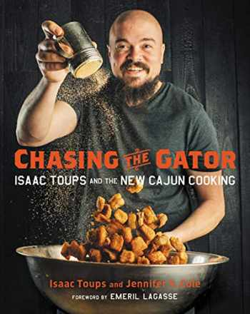 9780316465779-0316465771-Chasing the Gator: Isaac Toups and the New Cajun Cooking