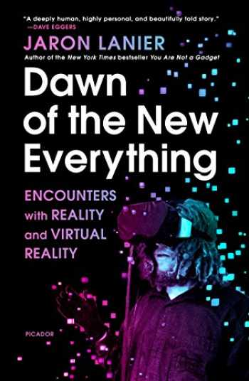 9781250097408-1250097401-Dawn of the New Everything: Encounters with Reality and Virtual Reality