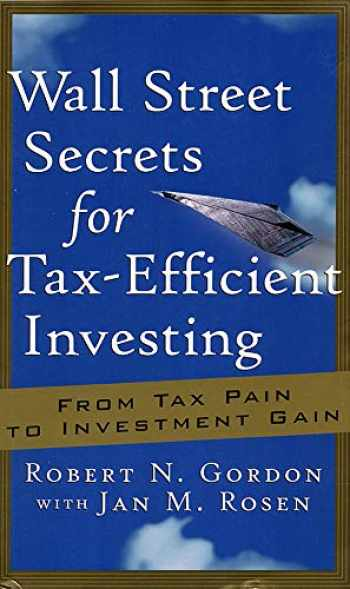 9781576600887-1576600882-Wall Street Secrets for Tax-Efficient Investing: From Tax Pain to Investment Gain