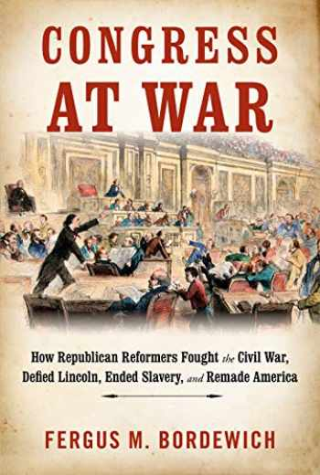 9780451494443-045149444X-Congress at War: How Republican Reformers Fought the Civil War, Defied Lincoln, Ended Slavery, and Remade America