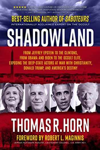 9781732547803-1732547807-Shadowland: From Jeffrey Epstein to the Clintons, from Obama and Biden to the Occult Elite: Exposing the Deep-State Actors at War with Christianity, Donald Trump, and America's Destiny