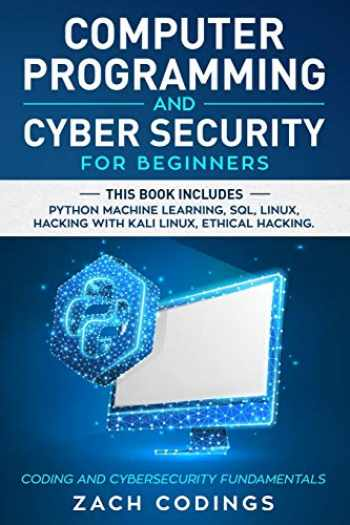 9781671532908-1671532902-Computer Programming And Cyber Security for Beginners: This Book Includes: Python Machine Learning, SQL, Linux, Hacking with Kali Linux, Ethical Hacking. Coding and Cybersecurity Fundamentals